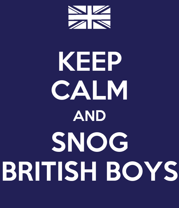 KEEP CALM AND SNOG BRITISH BOYS