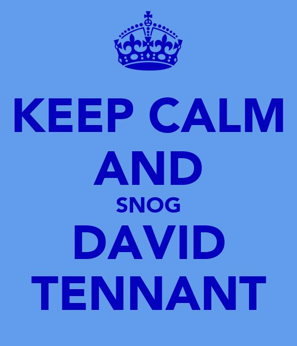 KEEP CALM AND SNOG DAVID TENNANT
