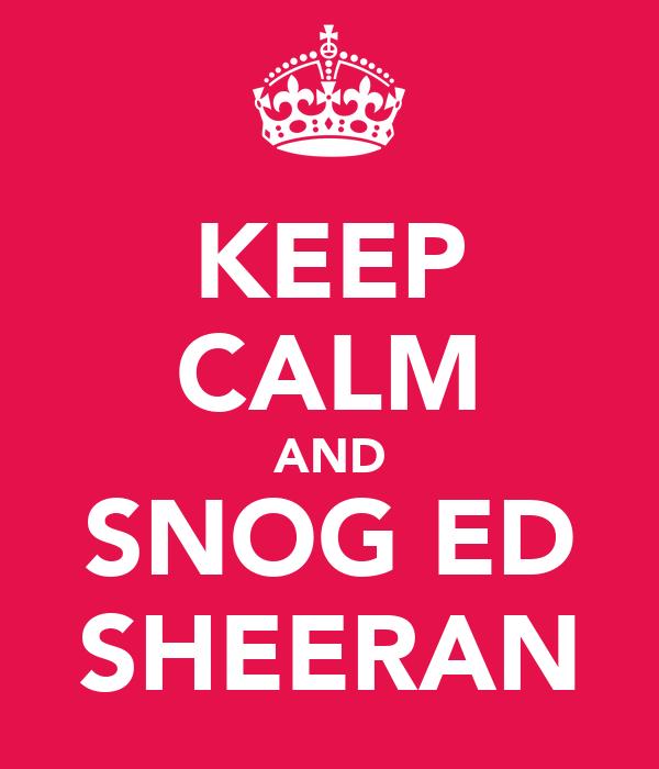 KEEP CALM AND SNOG ED SHEERAN