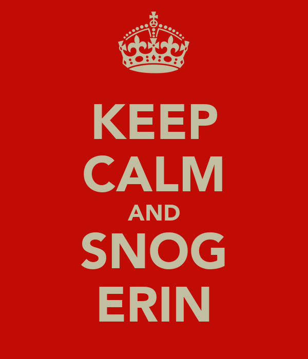 KEEP CALM AND SNOG ERIN