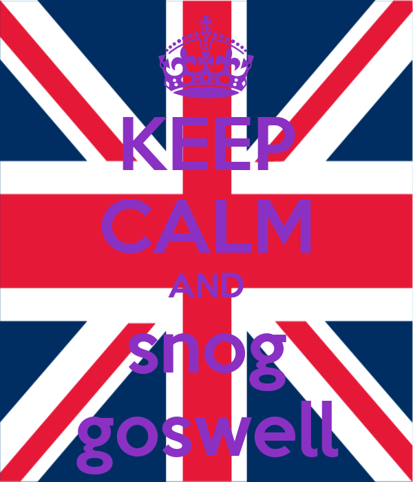 KEEP CALM AND snog goswell