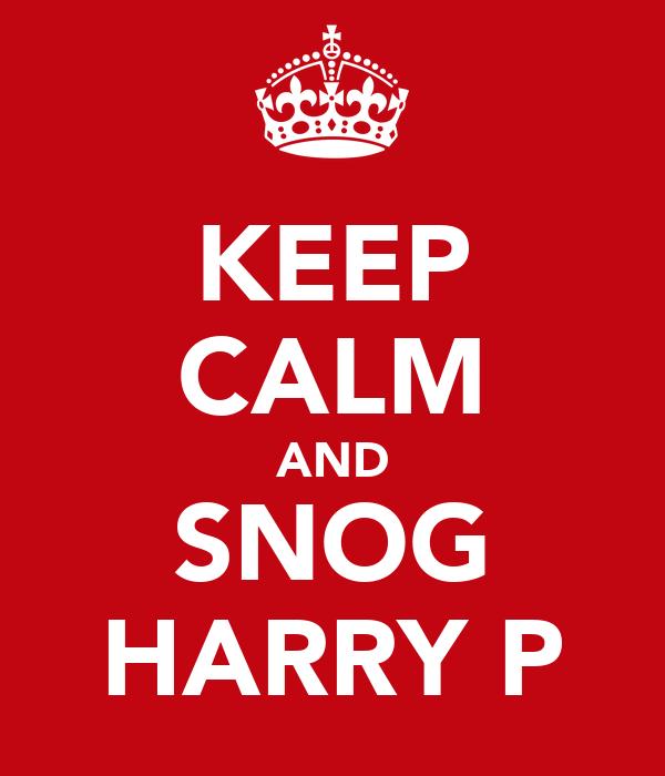 KEEP CALM AND SNOG HARRY P