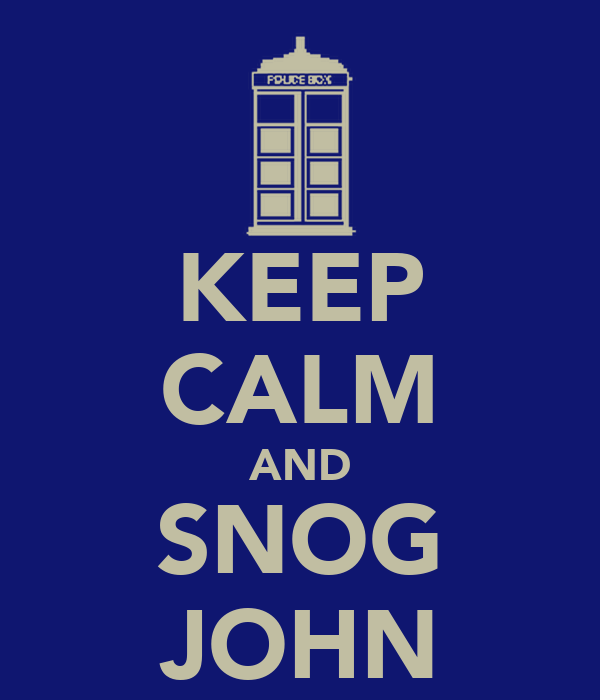 KEEP CALM AND SNOG JOHN