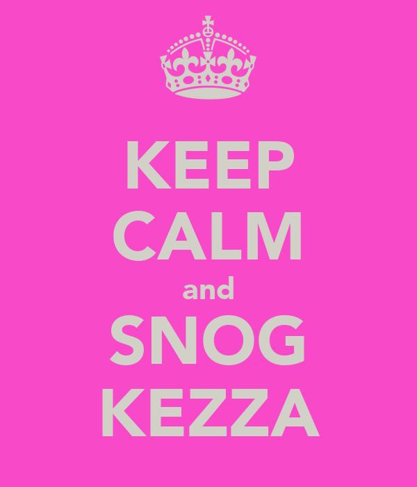KEEP CALM and SNOG KEZZA