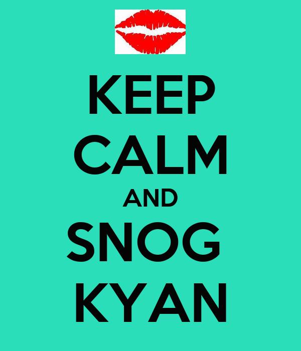 KEEP CALM AND SNOG  KYAN