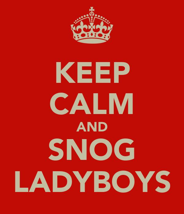KEEP CALM AND SNOG LADYBOYS