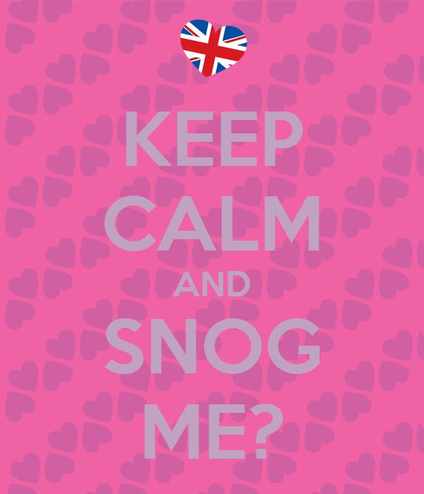 KEEP CALM AND SNOG ME?