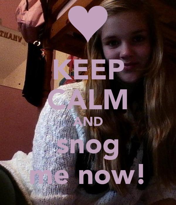 KEEP CALM AND snog me now!