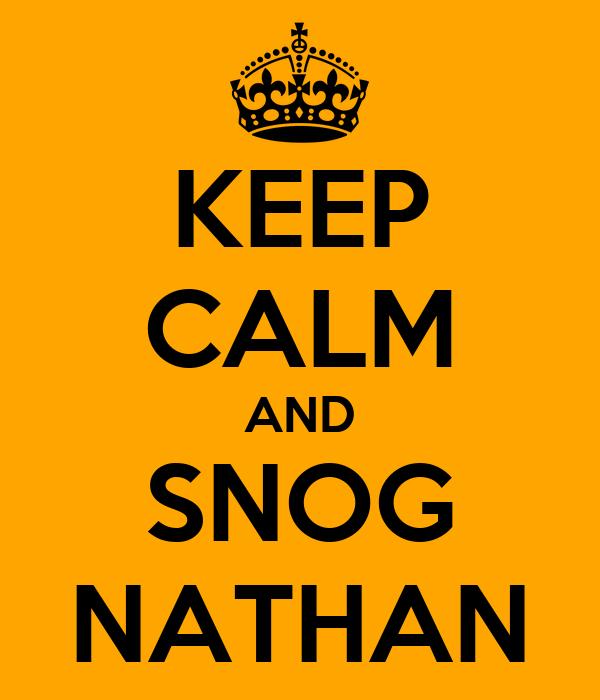 KEEP CALM AND SNOG NATHAN