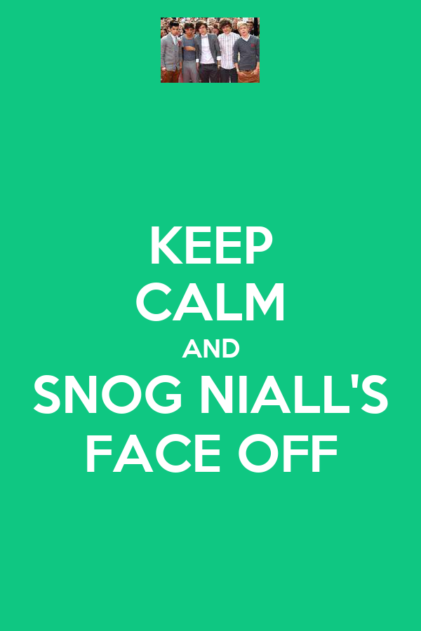 KEEP CALM AND SNOG NIALL'S FACE OFF