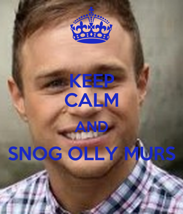 KEEP CALM AND SNOG OLLY MURS