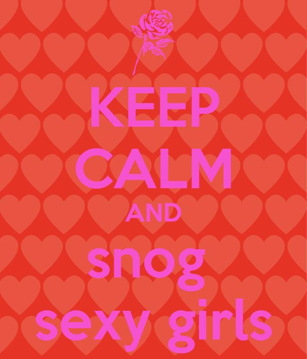 KEEP CALM AND snog  sexy girls