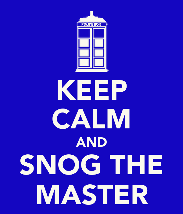 KEEP CALM AND SNOG THE MASTER