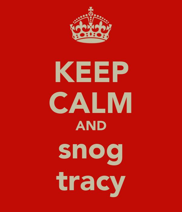 KEEP CALM AND snog tracy