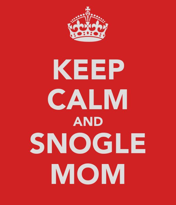 KEEP CALM AND SNOGLE MOM