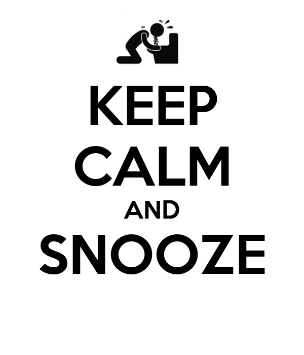 KEEP CALM AND SNOOZE