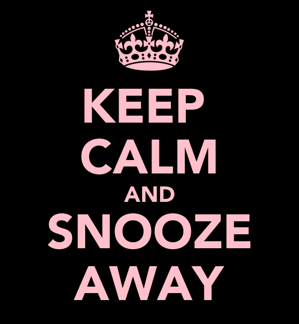 KEEP  CALM AND SNOOZE AWAY