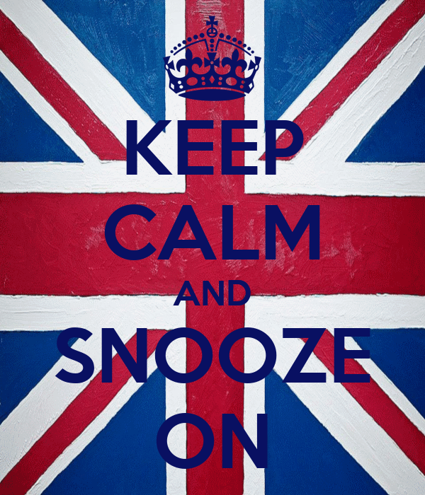 KEEP CALM AND SNOOZE ON