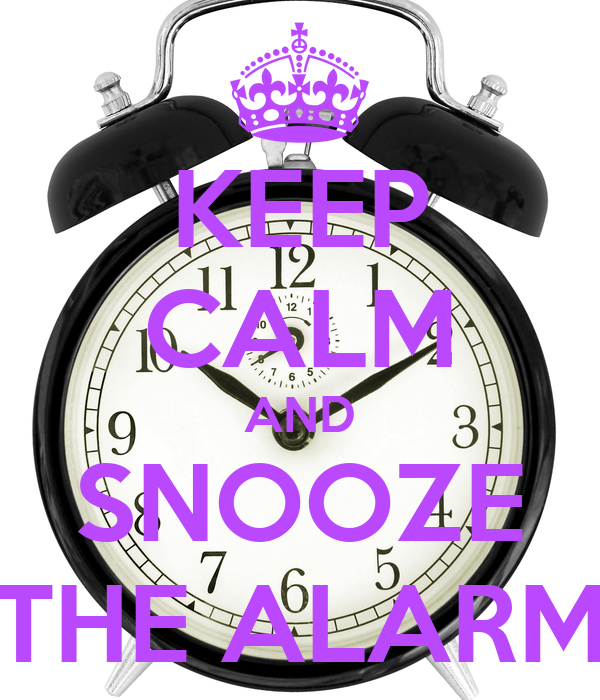 KEEP CALM AND SNOOZE THE ALARM