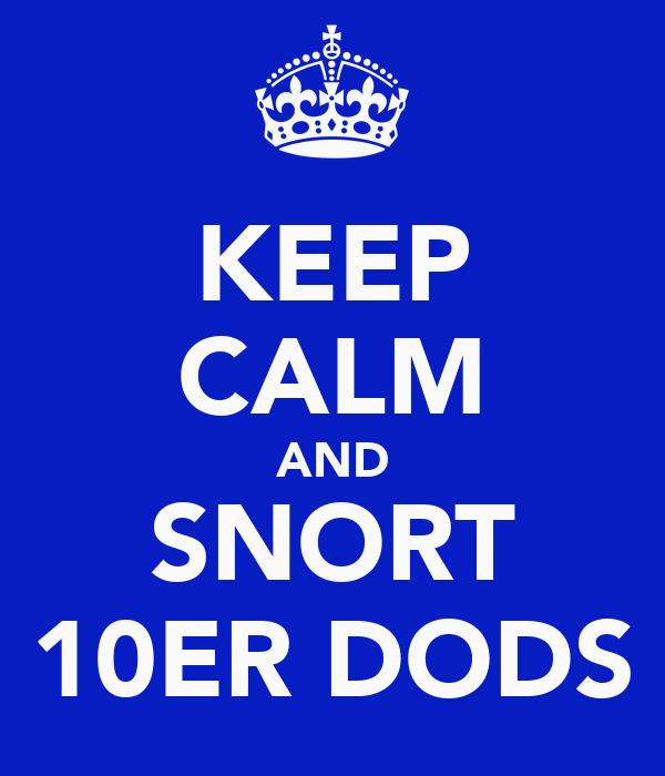 KEEP CALM AND SNORT 10ER DODS