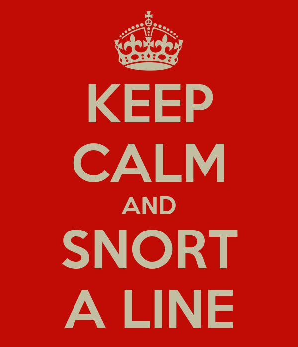 KEEP CALM AND SNORT A LINE