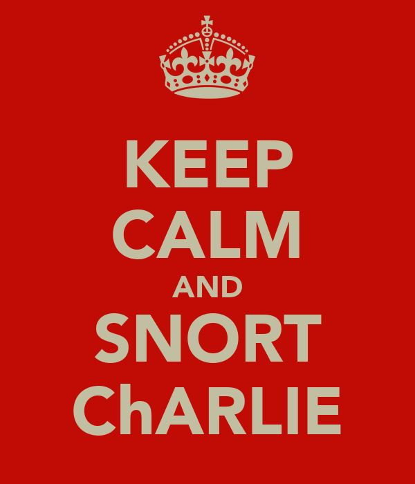KEEP CALM AND SNORT ChARLIE