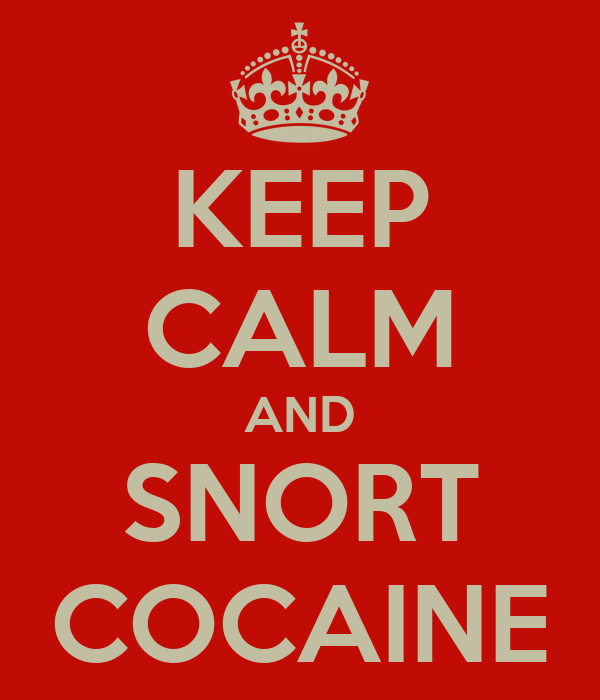 KEEP CALM AND SNORT COCAINE