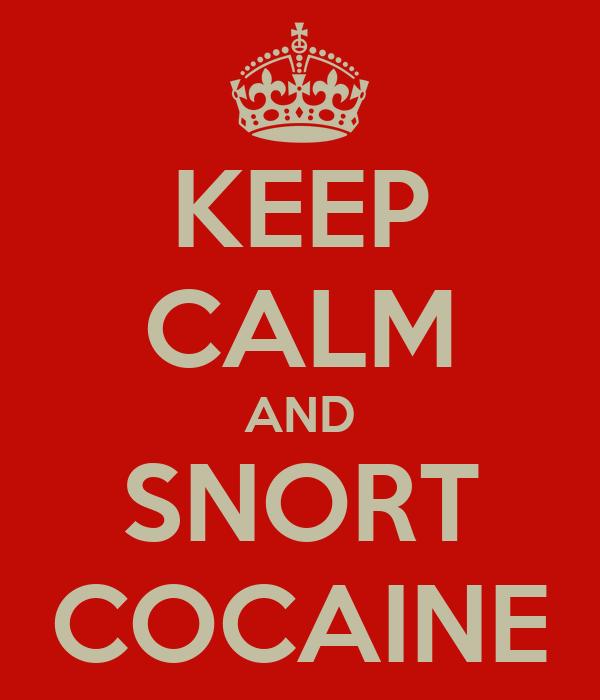KEEP CALM AND SNORT COCAINE
