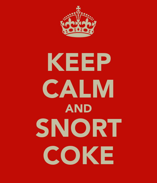 KEEP CALM AND SNORT COKE