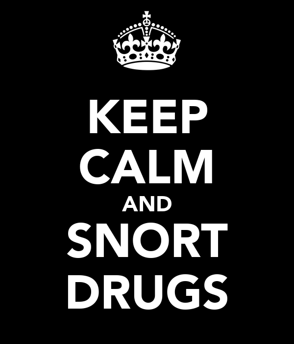 KEEP CALM AND SNORT DRUGS