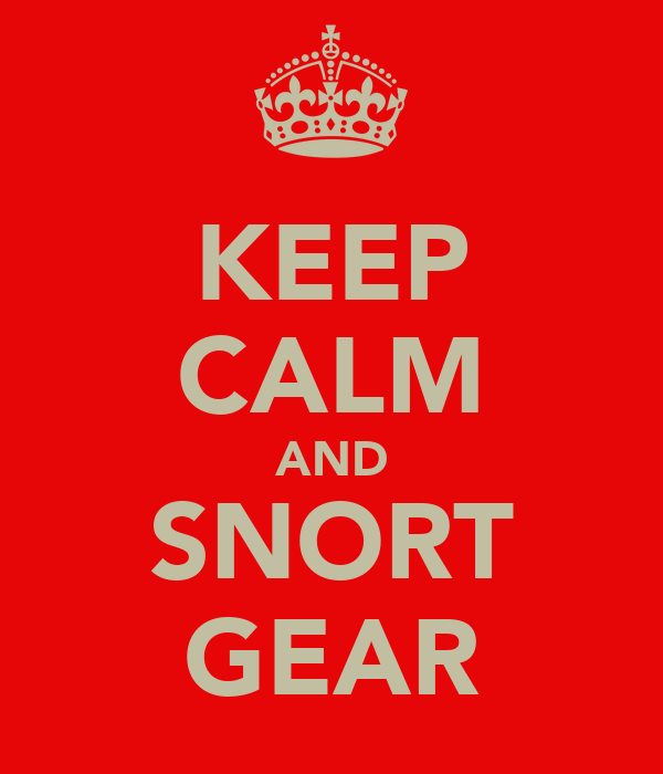 KEEP CALM AND SNORT GEAR