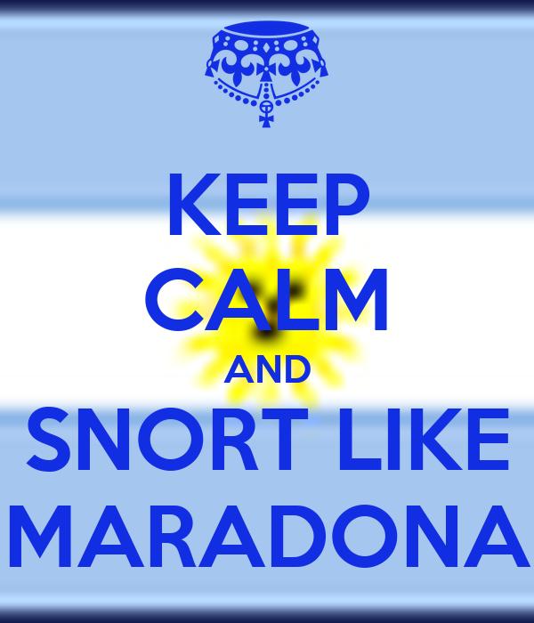 KEEP CALM AND SNORT LIKE MARADONA