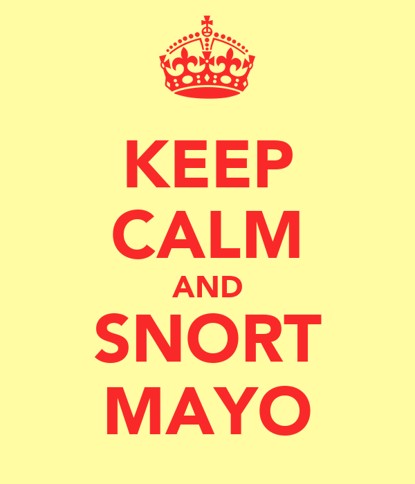 KEEP CALM AND SNORT MAYO