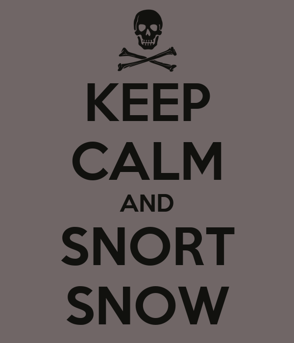 KEEP CALM AND SNORT SNOW