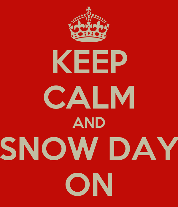 KEEP CALM AND SNOW DAY ON