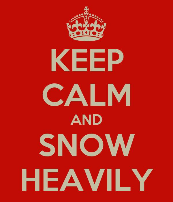 KEEP CALM AND SNOW HEAVILY
