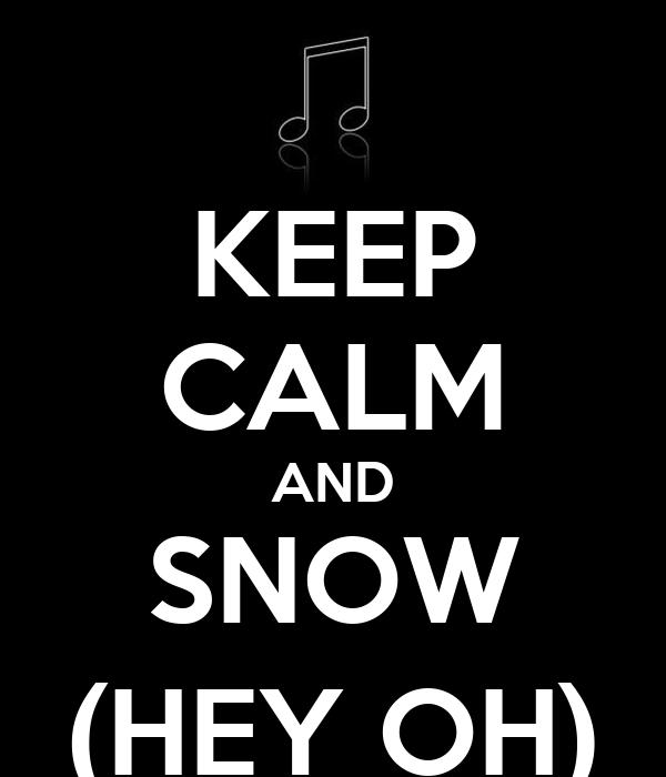 KEEP CALM AND SNOW (HEY OH)