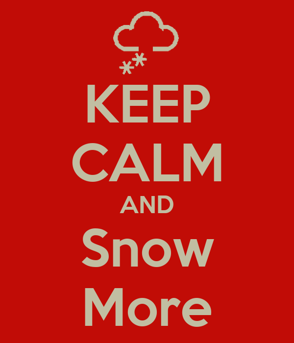 KEEP CALM AND Snow More