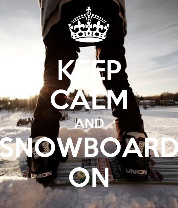 KEEP CALM AND SNOWBOARD ON