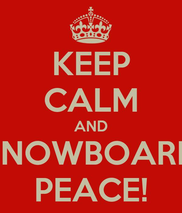 KEEP CALM AND SNOWBOARD PEACE!