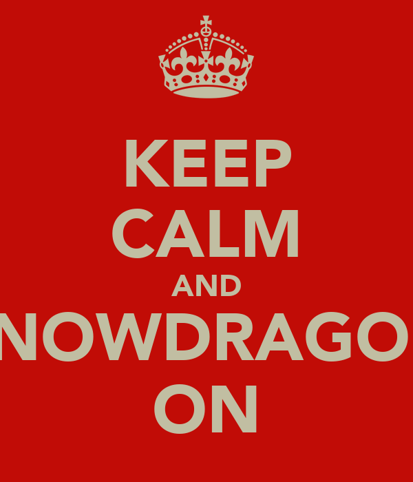 KEEP CALM AND SNOWDRAGON ON