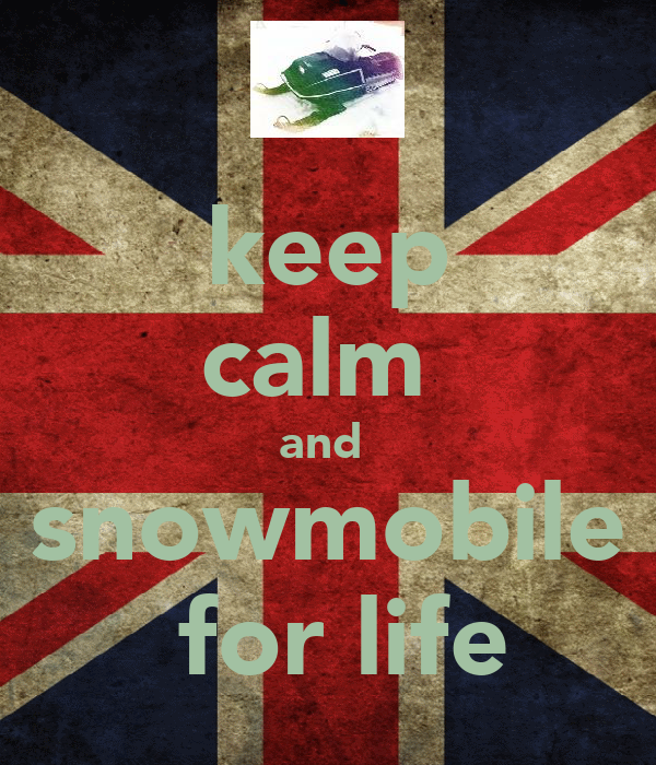 keep calm  and  snowmobile  for life