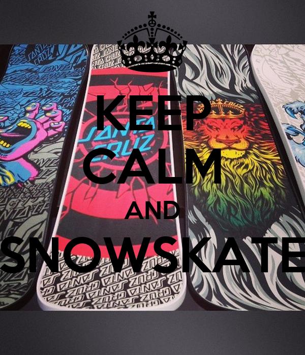 KEEP CALM AND SNOWSKATE
