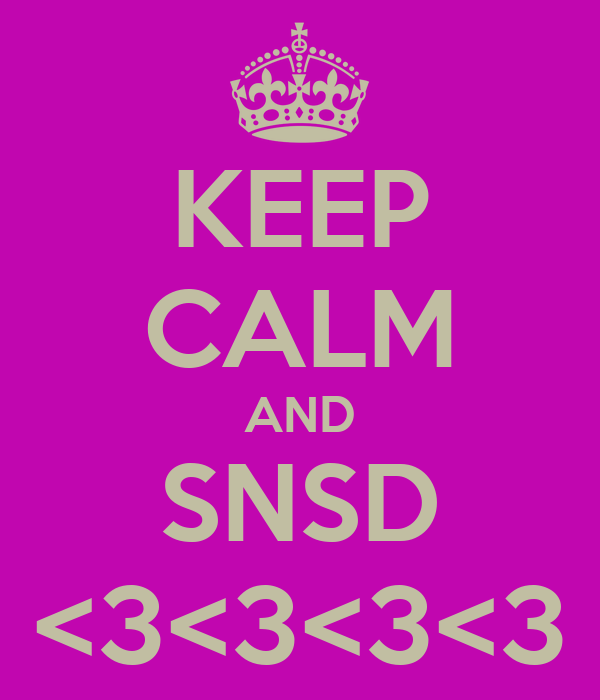KEEP CALM AND SNSD <3<3<3<3