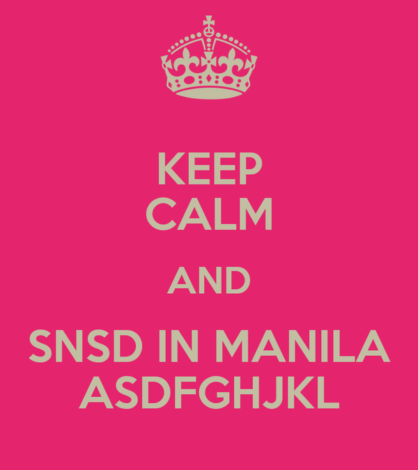 KEEP CALM AND SNSD IN MANILA ASDFGHJKL