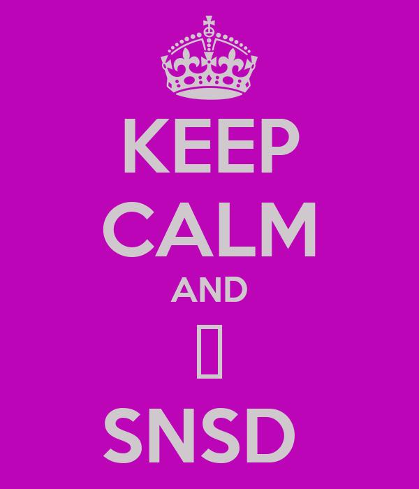 KEEP CALM AND ♥ SNSD