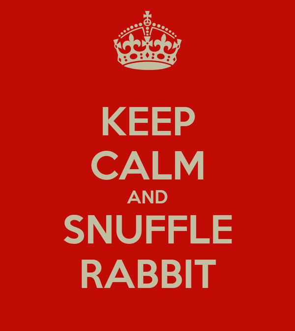 KEEP CALM AND SNUFFLE RABBIT