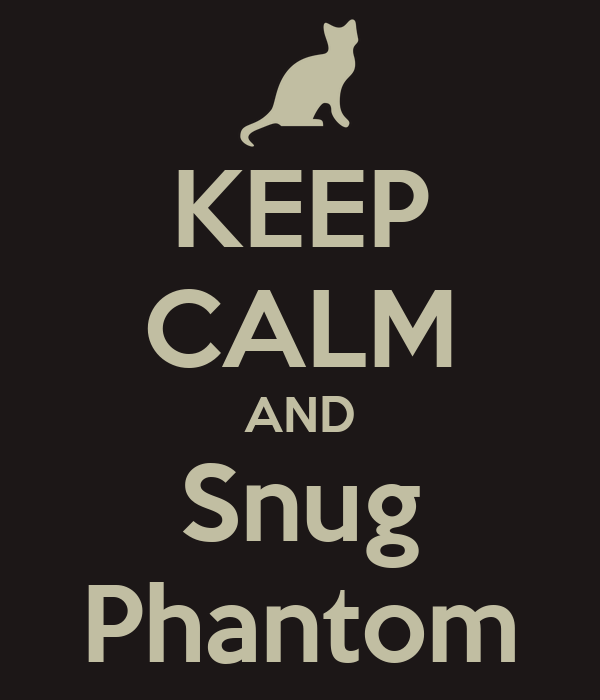 KEEP CALM AND Snug Phantom