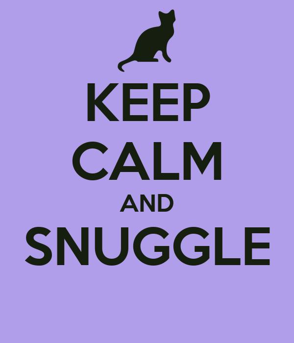 KEEP CALM AND SNUGGLE