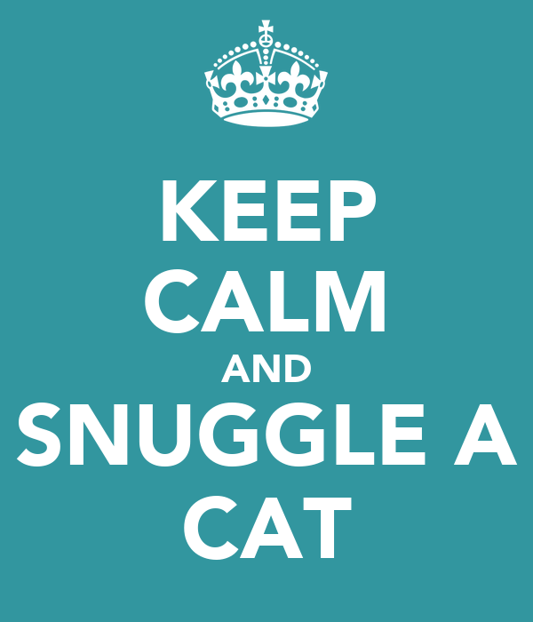 KEEP CALM AND SNUGGLE A CAT